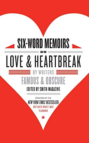 9780061714627: Six-Word Memoirs on Love and Heartbreak: by Writers Famous and Obscure