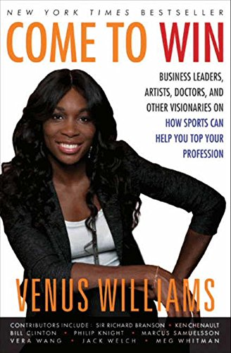 Come to Win: Business Leaders, Artists, Doctors, and Other Visionaries on How Sports Can Help You ...