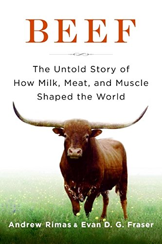 9780061718793: Beef: The Untold Story of How Milk, Meat, and Muscle Shaped the World