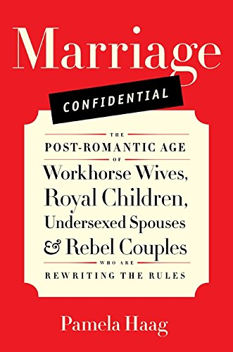 9780061719288: Marriage Confidential: The Post-Romantic Age of Workhorse Wives, Royal Children, Undersexed Spouses, and Rebel Couples Who Are Rewriting the