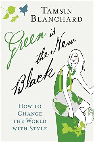 9780061719301: Green Is the New Black: How to Change the World with Style