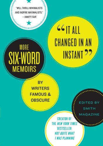 9780061719431: It All Changed in an Instant: More Six-Word Memoirs by Writers Famous & Obscure