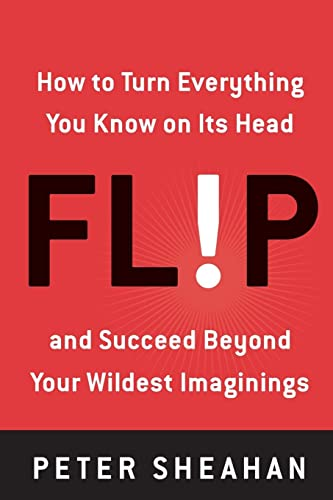 9780061719639: Flip: How to Turn Everything You Know on Its Head--And Succeed Beyond Your Wildest Imaginings