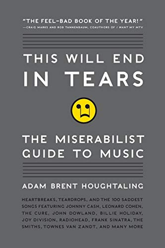 9780061719677: This Will End in Tears: The Miserabilist Guide to Music