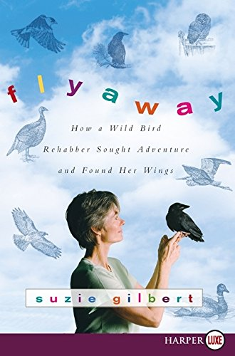 9780061720093: Flyaway: How a Wild Bird Rehabber Sought Adventure and Found Her Wings