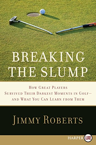 9780061720185: Breaking the Slump LP: How Great Players Survived Their Darkest Moments in Golf--and What You Can Learn from Them