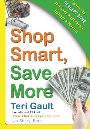 Shop Smart, Save More: Learn The Grocery Game and Save Hundreds of Dollars a Month (0061720992) by Teri Gault; Sheryl Berk