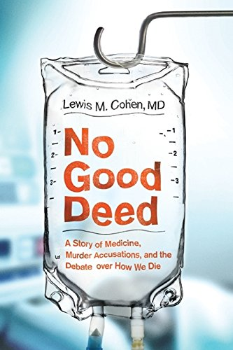 9780061721762: No Good Deed: A Story of Medicine, Murder Accusations, and the Debate over How We Die