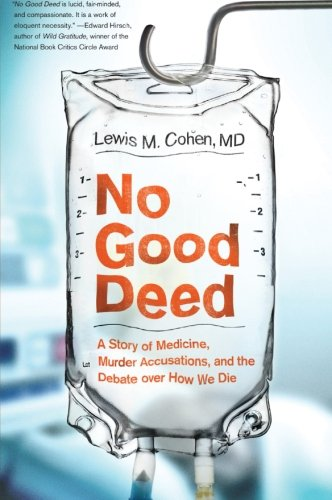 No Good Deed: A Story of Medicine,: Cohen, Lewis Mitchell,