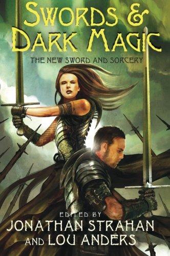 Swords & Dark Magic: The New Sword and Sorcery: Strahan, Jonathan