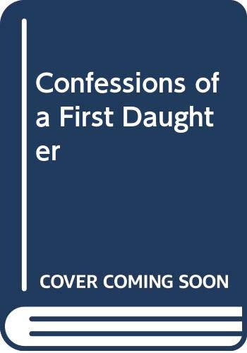 9780061724404: Confessions of a First Daughter