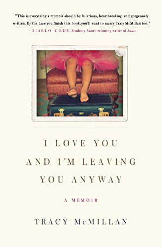 9780061724596: I Love You and I'm Leaving You Anyway: A Memoir