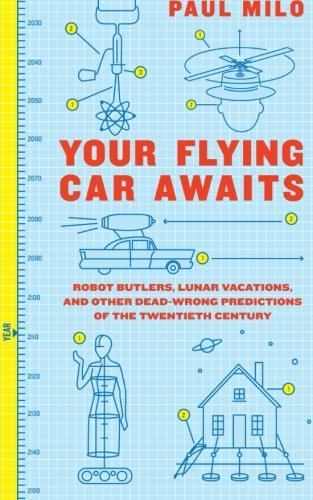 9780061724602: Your Flying Car Awaits: Robot Butlers, Lunar Vacations, and Other Dead-Wrong Predictions of the Twentieth Century