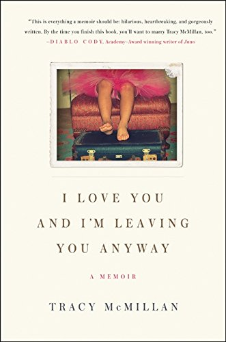 9780061724657: I Love You and I'm Leaving You Anyway: A Memoir