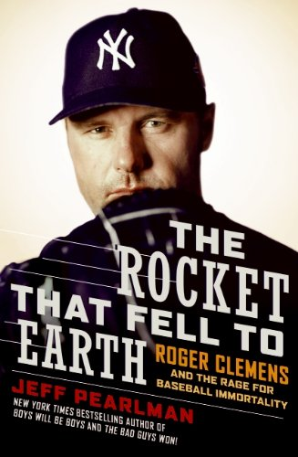 9780061724756: The Rocket That Fell to Earth: Roger Clemens and the Rage for Baseball Immortality