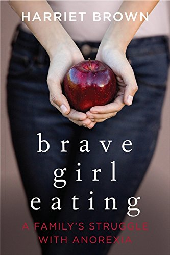 9780061725470: Brave Girl Eating: A Family's Struggle with Anorexia