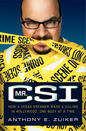 9780061725494: Mr. CSI: How a Vegas Dreamer Made a Killing in Hollywood, One Body at a Time