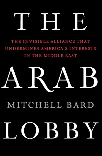 9780061725975: The Arab Lobby: The Invisible Alliance That Undermines America's Interests in the Middle East