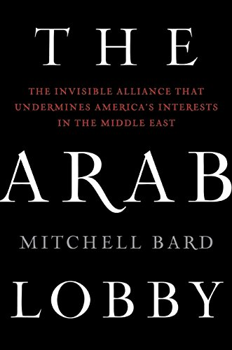 9780061726019: The Arab Lobby: The Invisible Alliance That Undermines America's Interests in the Middle East