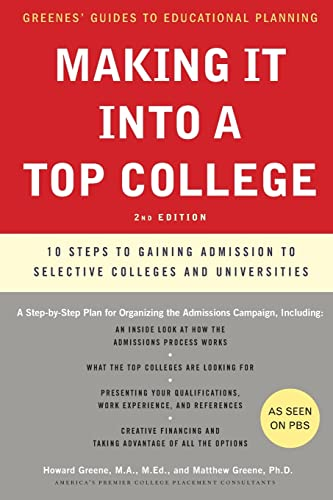 9780061726736: Making It into a Top College, 2nd Edition: 10 Steps to Gaining Admission to Selective Colleges and Universities (Greene's Guides)