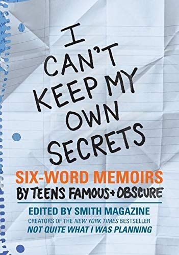 9780061726842: I Can't Keep My Own Secrets: Six-Word Memoirs by Teens Famous & Obscure