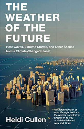 9780061726941: The Weather of the Future: Heat Waves, Extreme Storms, and Other Scenes from a Climate-Changed Planet