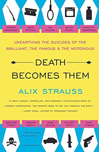 9780061728563: Death Becomes Them: Unearthing the Suicides of the Brilliant, the Famous, and the Notorious