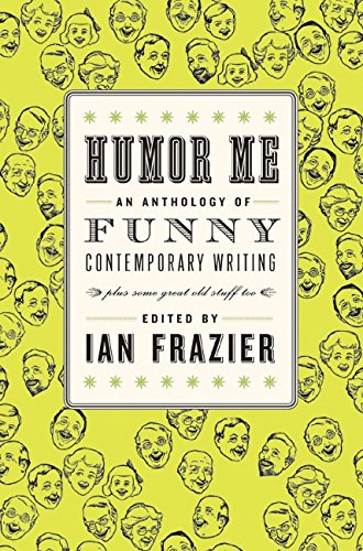 9780061728945: Humor Me: An Anthology of Funny Contemporary Writing (Plus Some Great Old Stuff Too)