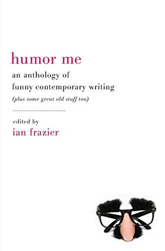 9780061728952: Humor Me: An Anthology of Funny Contemporary Writing (Plus Some Great Old Stuff Too)