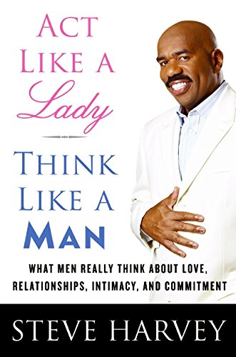 Act Like a Lady, Think Like a Man: What Men Really Think about Love, Relationships, Intimacy, and ...