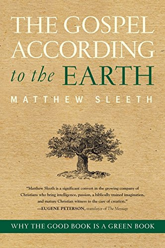 9780061730535: Gospel According to the Earth, The: Why the Good Book Is a Green Book