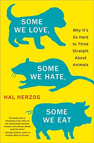 9780061730863: Some We Love, Some We Hate, Some We Eat: Why It's So Hard to Think Straight About Animals