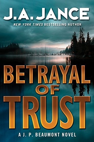 Betrayal of Trust: A J. P. Beaumont Novel: Jance, J. A.