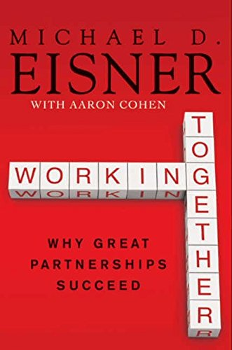 Working Together: Why Great Partnerships Succeed: Eisner, Michael D.; Cohen, Aaron R.
