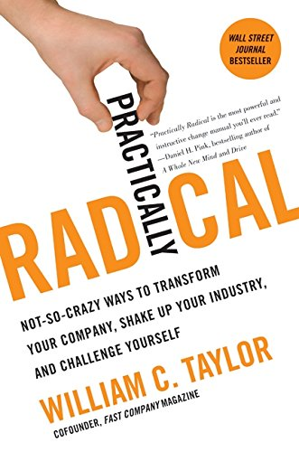 9780061734618: Practically Radical: Not-So-Crazy Ways to Transform Your Company, Shake Up Your Industry, and Challenge Yourself