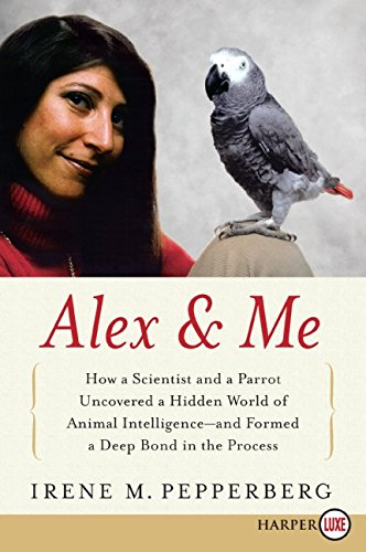 9780061734847: Alex & Me: How a Scientist and a Parrot Discovered a Hidden World of Animal Intelligence--And Formed a Deep Bond in the Process