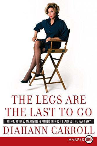 9780061734854: The Legs Are the Last to Go: Aging, Acting, Marrying, and Other Things I Learned the Hard Way