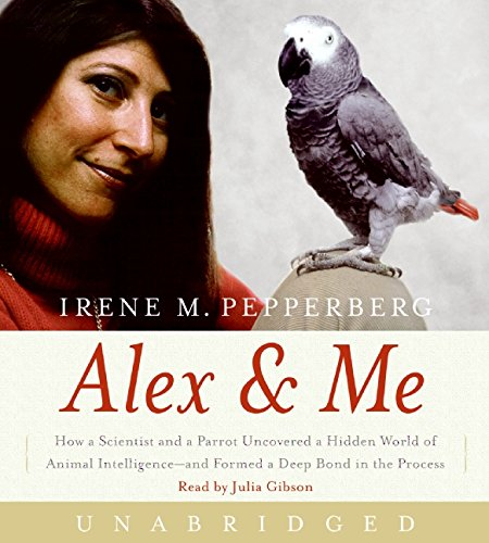 9780061734946: Alex & Me CD: How a Scientist and a Parrot uncovered a Hidden World of Animal Intelligence--and Formed a Deep Bond in the Process