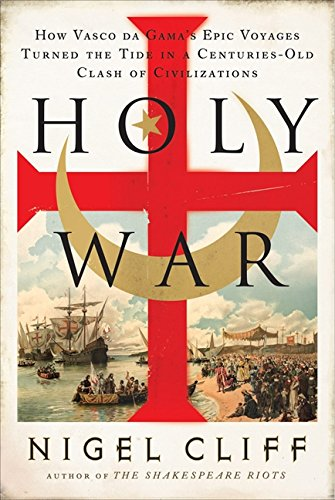 9780061735127: Holy War: How Vasco da Gama's Epic Voyages Turned the Tide in a Centuries-Old Clash of Civilizations