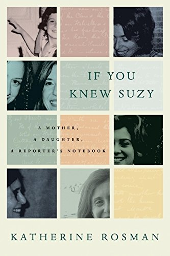 9780061735233: If You Knew Suzy: A Mother, a Daughter, a Reporter's Notebook