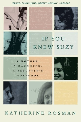 9780061735240: If You Knew Suzy: A Mother, a Daughter, a Reporter's Notebook