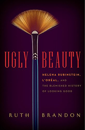 9780061740404: Ugly Beauty: Helena Rubinstein, L'Oréal, and the Blemished History of Looking Good