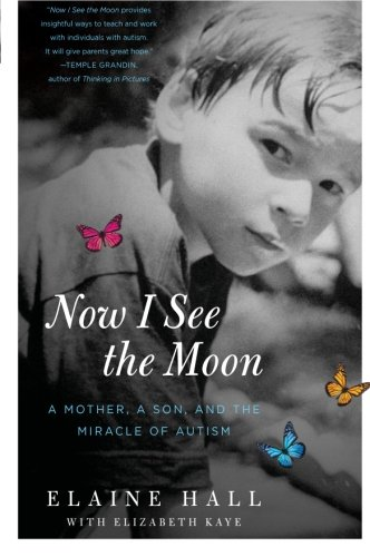 9780061743818: Now I See the Moon: A Mother, a Son, and the Miracle of Autism