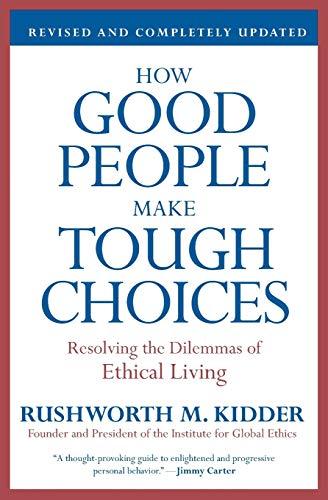 How Good People Make Tough Choices Rev: Rushworth M. Kidder