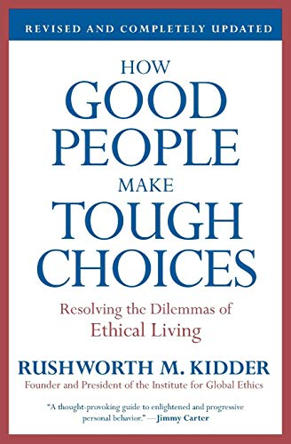 How Good People Make Tough Choices: Resolving the Dilemmas of Ethical Living: Kidder, Rushworth M.