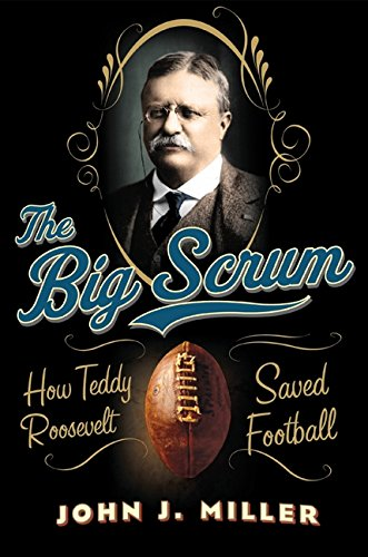 9780061744501: The Big Scrum: How Teddy Roosevelt Saved Football