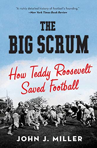 9780061744525: The Big Scrum: How Teddy Roosevelt Saved Football