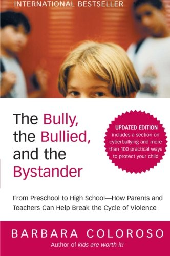 9780061744600: The Bully, the Bullied, and the Bystander: From Preschool to HighSchool--How Parents and Teachers Can Help Break the Cycle (Updated Edition)