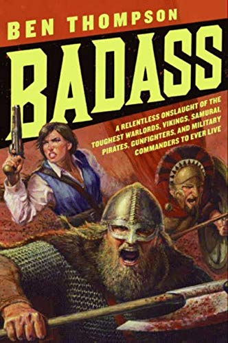 9780061749445: Badass: A Relentless Onslaught of the Toughest Warlords, Vikings, Samurai, Pirates, Gunfighters, and Military Commanders to Ev