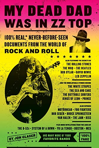 9780061749629: My Dead Dad Was in ZZ Top: 100% Real, * Never-Before-Seen Documents from the World of Rock and Roll